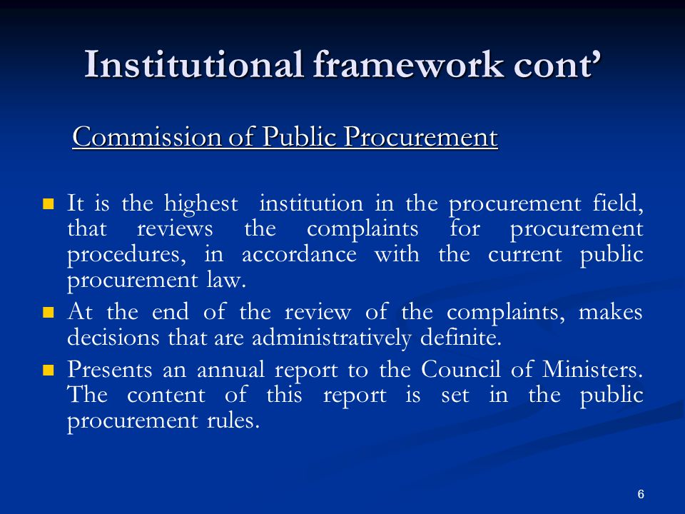 6 Institutional framework cont' Commission of Public Procurement Commission of Public Procurement It is the highest institution in the procurement fie