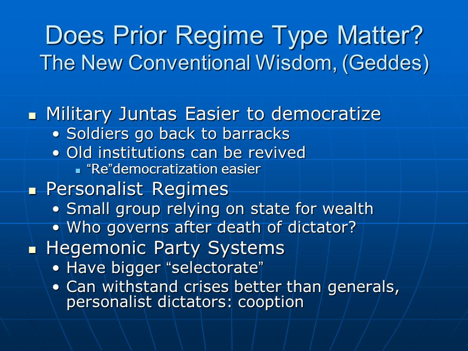 Does Prior Regime Type Matter? The New Conventional Wisdom, (Geddes) Military Juntas Easier to democratize Military Juntas Easier to democratize Soldi