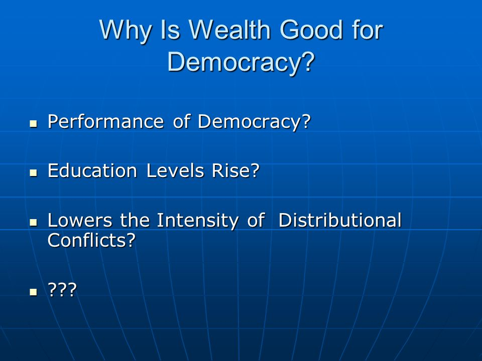 Why Is Wealth Good for Democracy. Performance of Democracy.