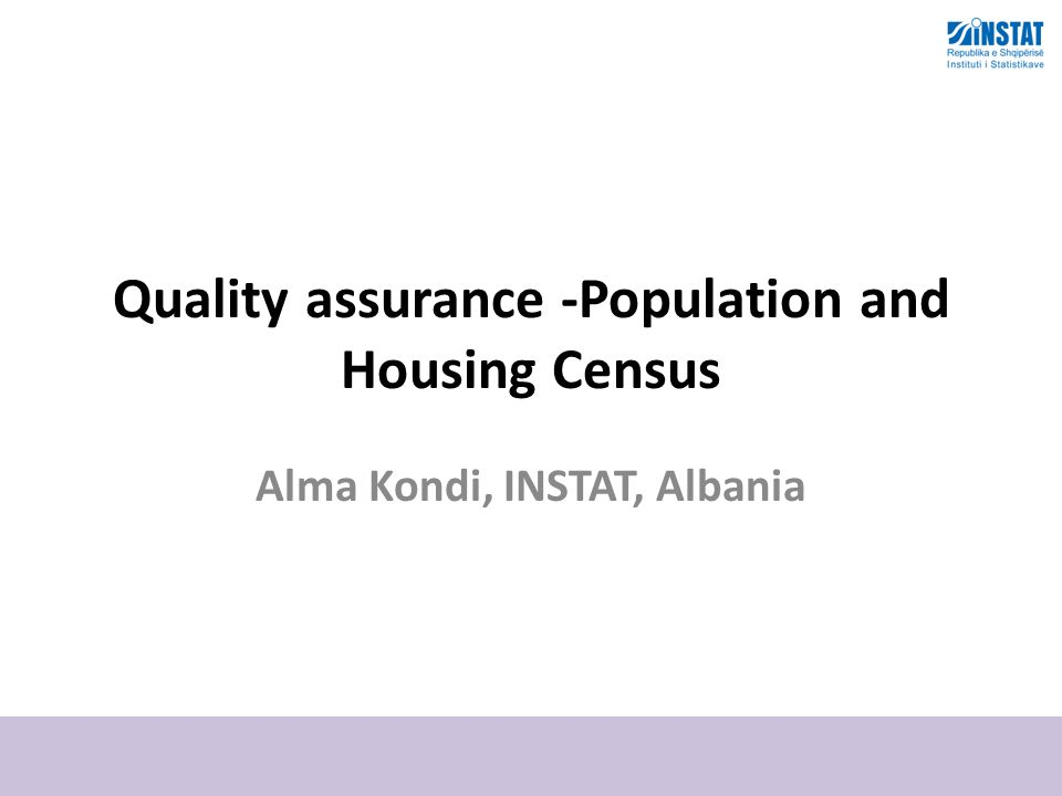 Quality assurance -Population and Housing Census Alma Kondi, INSTAT, Albania