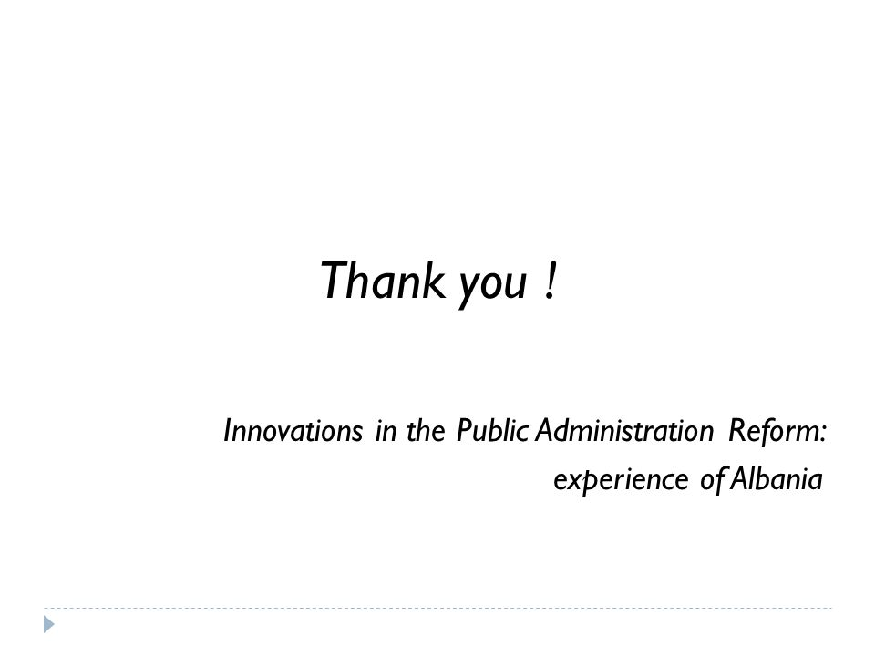 Thank you ! Innovations in the Public Administration Reform: experience of Albania