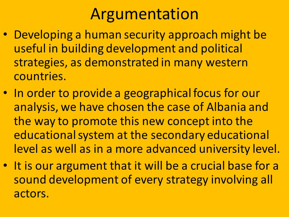 Argumentation Developing a human security approach might be useful in building development and political strategies, as demonstrated in many western countries.
