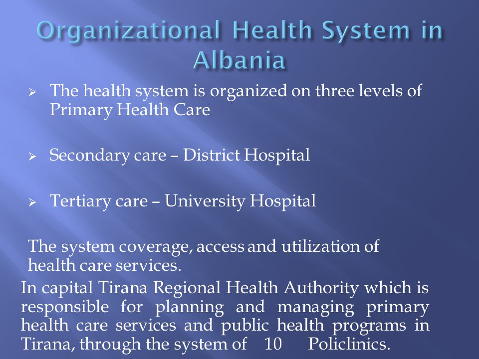  The health system is organized on three levels of Primary Health Care  Secondary care – District Hospital  Tertiary care – University Hospital The system coverage, access and utilization of health care services.