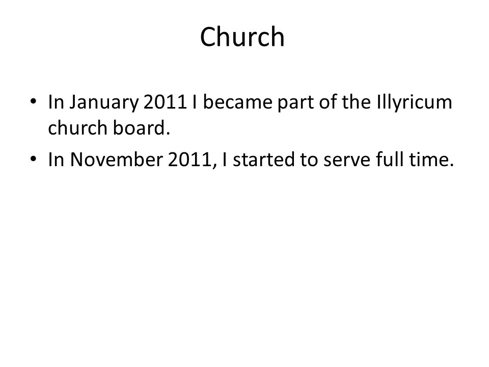 Church In January 2011 I became part of the Illyricum church board. In November 2011, I started to serve full time.