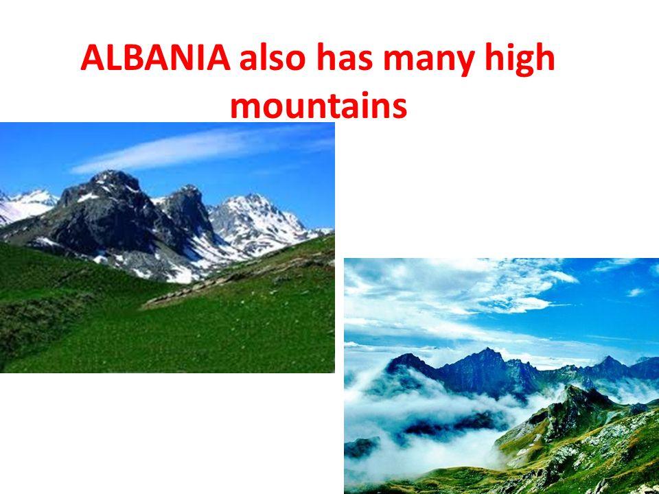 ALBANIA also has many high mountains