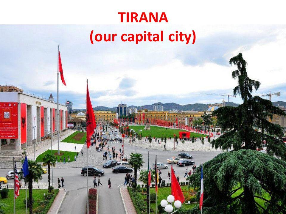 TIRANA (our capital city)