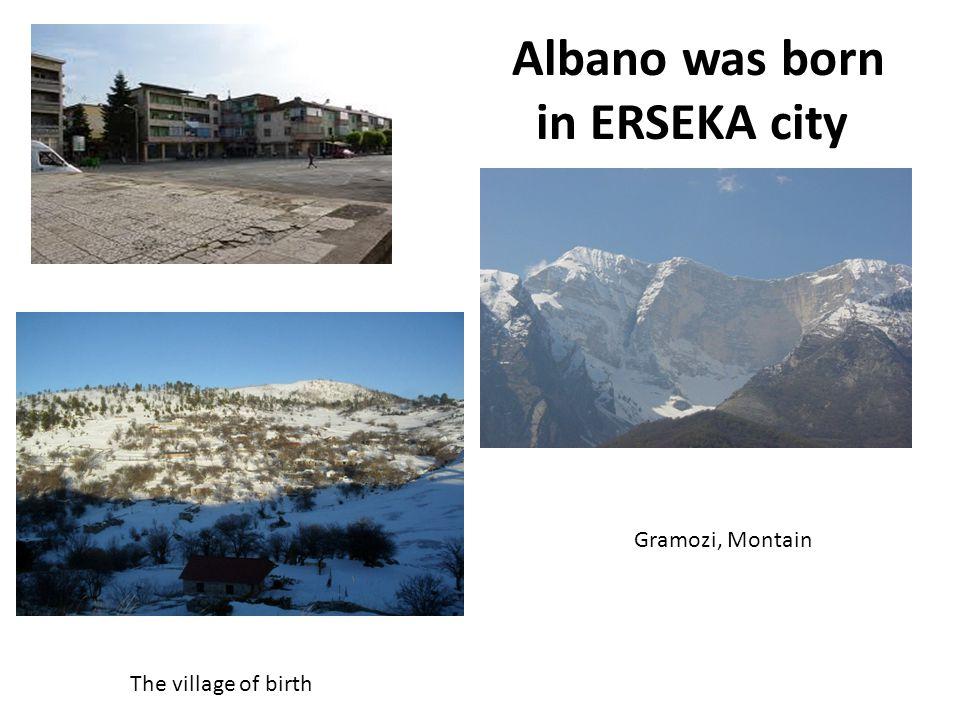 Albano was born in ERSEKA city Gramozi, Montain The village of birth