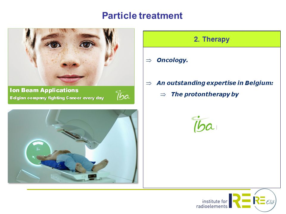 Particle treatment Oncology. An outstanding expertise in Belgium: The protontherapy by 2.