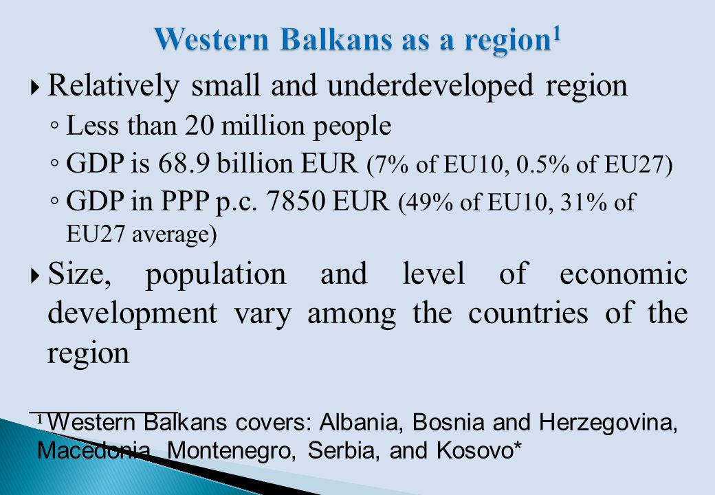 Population (million) GDP (EUR bn) GDP in EUR at PPP, per capita, EU 27=100 GDP in EUR at PPP, per capita Albania 2.89.2276800 Bosnia and Herzeg.