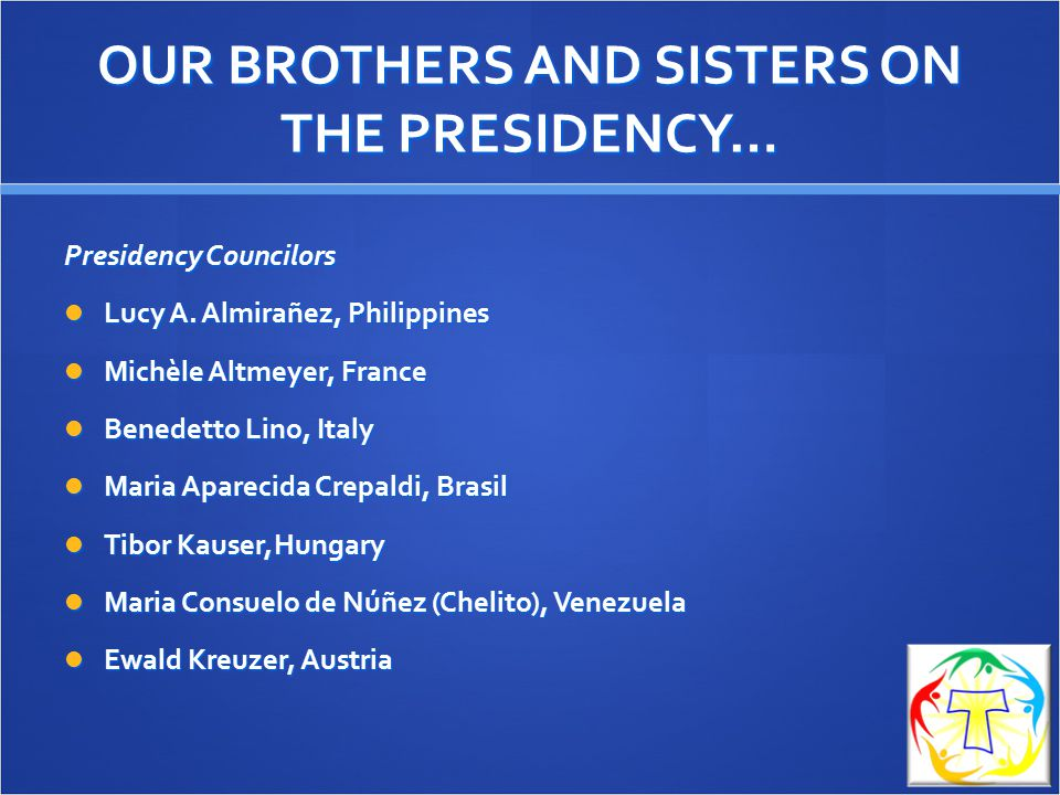 OUR BROTHERS AND SISTERS ON THE PRESIDENCY… Presidency Councilors Lucy A.