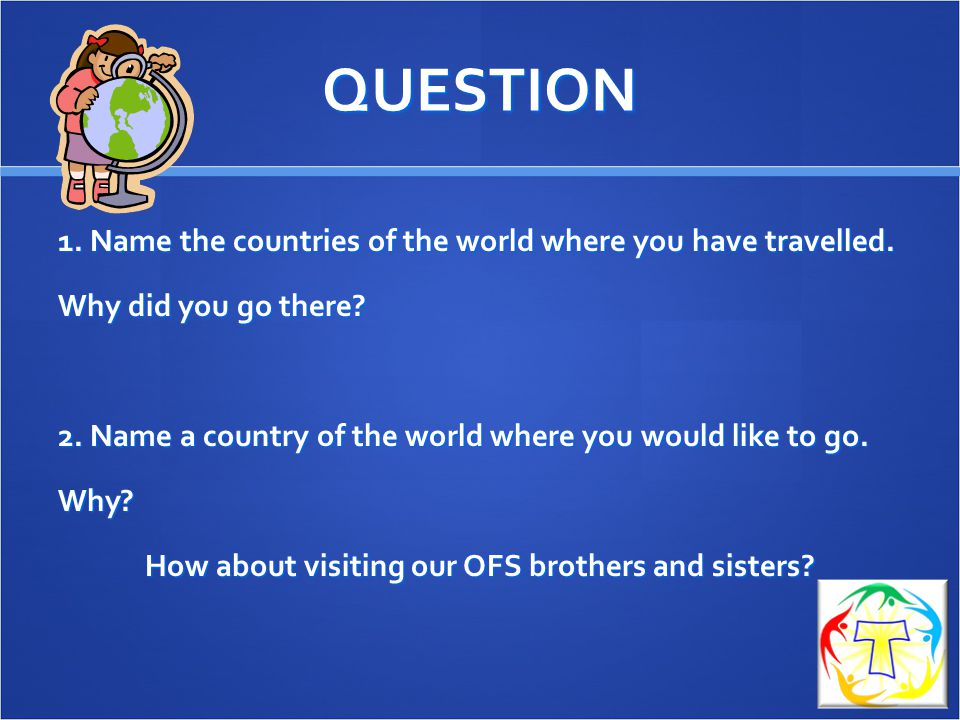 QUESTION 1.Name the countries of the world where you have travelled.