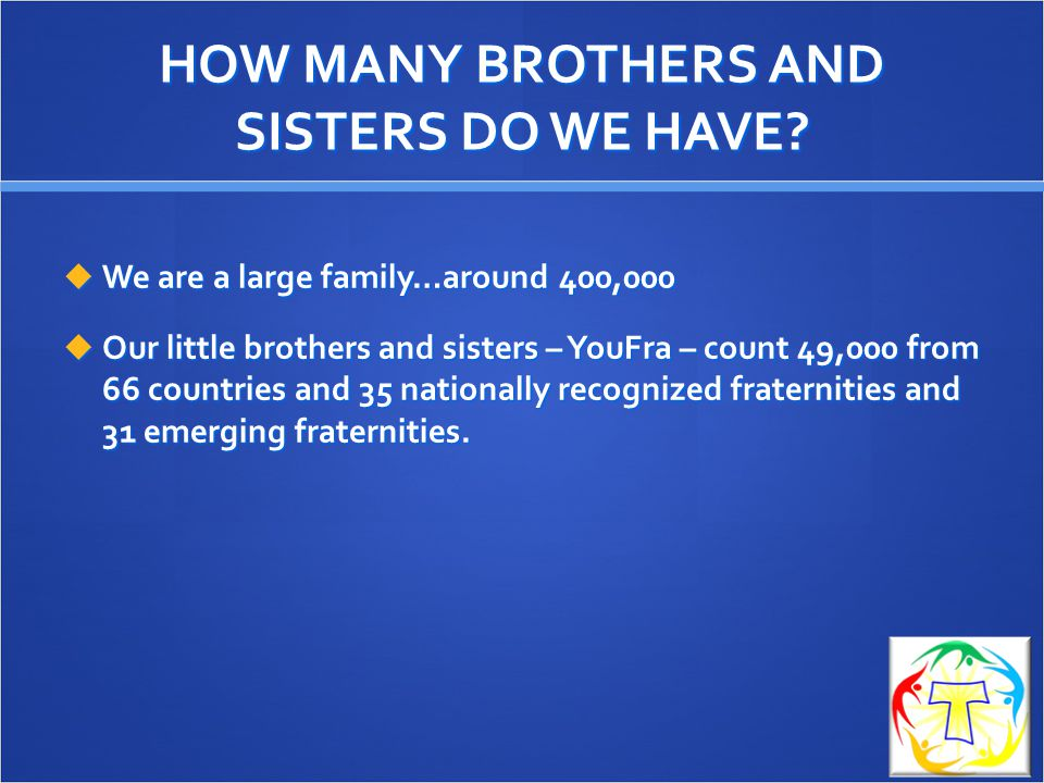 HOW MANY BROTHERS AND SISTERS DO WE HAVE.