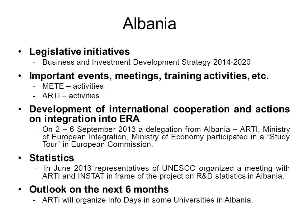 Albania Legislative initiatives -Business and Investment Development Strategy 2014-2020 Important events, meetings, training activities, etc.