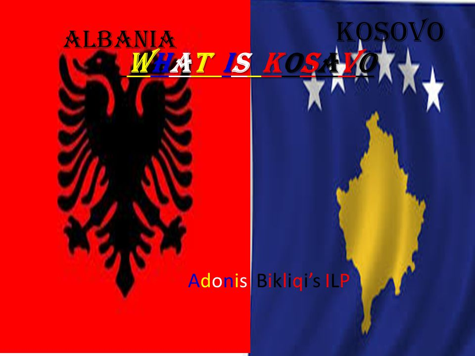 WHAT IS KOSAVO WHAT IS KOSAVO Adonis Bikliqi's ILP Kosovo Albania