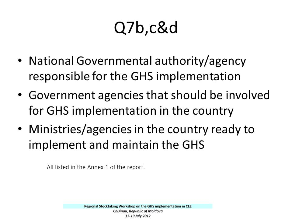 Q7b,c&d National Governmental authority/agency responsible for the GHS implementation Government agencies that should be involved for GHS implementati