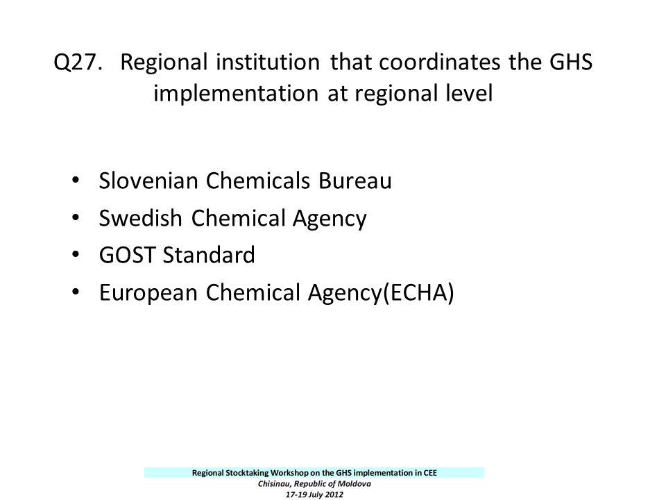 Q27.Regional institution that coordinates the GHS implementation at regional level Slovenian Chemicals Bureau Swedish Chemical Agency GOST Standard Eu