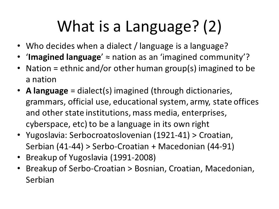 What is a Language. (2) Who decides when a dialect / language is a language.