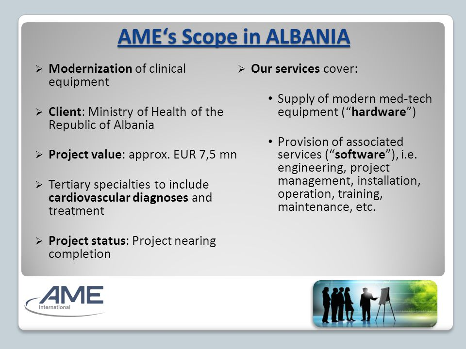 AME's Scope in ALBANIA  Modernization of clinical equipment  Client: Ministry of Health of the Republic of Albania  Project value: approx.
