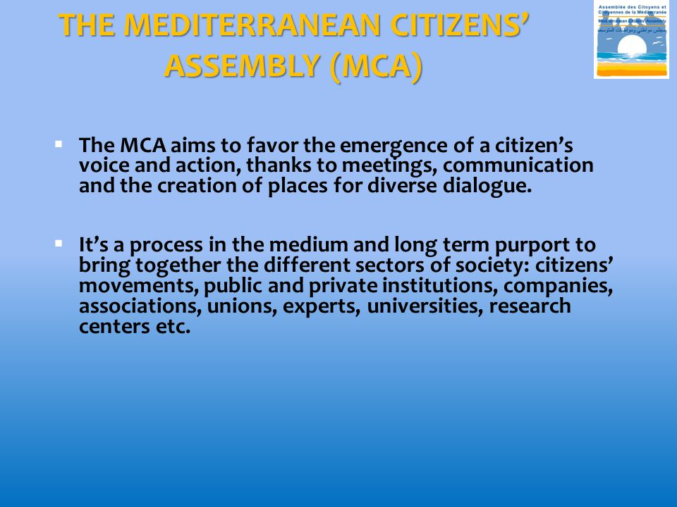 OBJECTIVES OF THE MCA  To contribute to building a sustainable Mediterranean area of peace, development, solidarity between Mediterranean peoples.