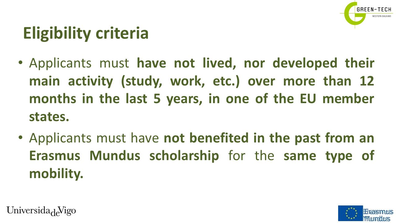 Eligibility criteria Applicants must have not lived, nor developed their main activity (study, work, etc.) over more than 12 months in the last 5 year