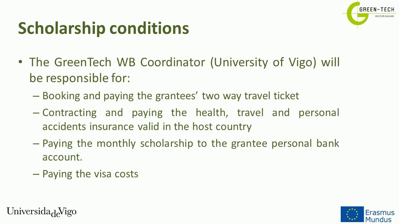 Scholarship conditions The GreenTech WB Coordinator (University of Vigo) will be responsible for: – Booking and paying the grantees' two way travel ti