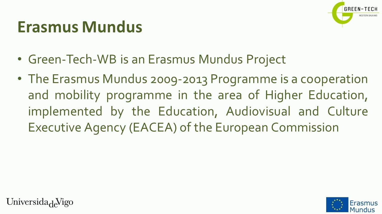 Green-Tech-WB is an Erasmus Mundus Project The Erasmus Mundus 2009-2013 Programme is a cooperation and mobility programme in the area of Higher Educat