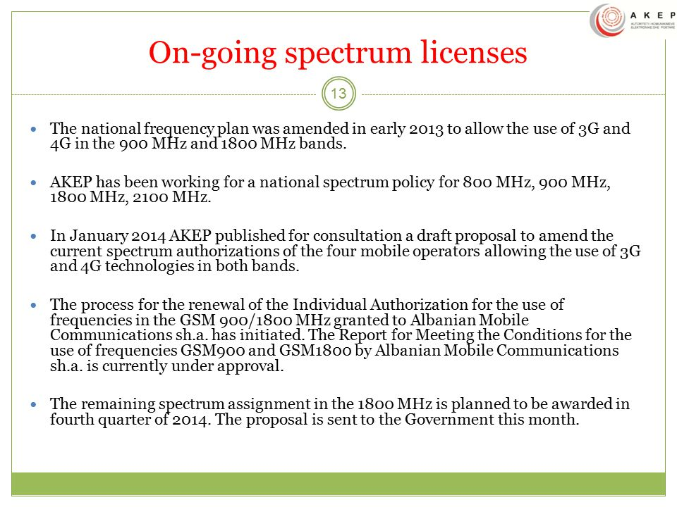On-going spectrum licenses 13 The national frequency plan was amended in early 2013 to allow the use of 3G and 4G in the 900 MHz and 1800 MHz bands.