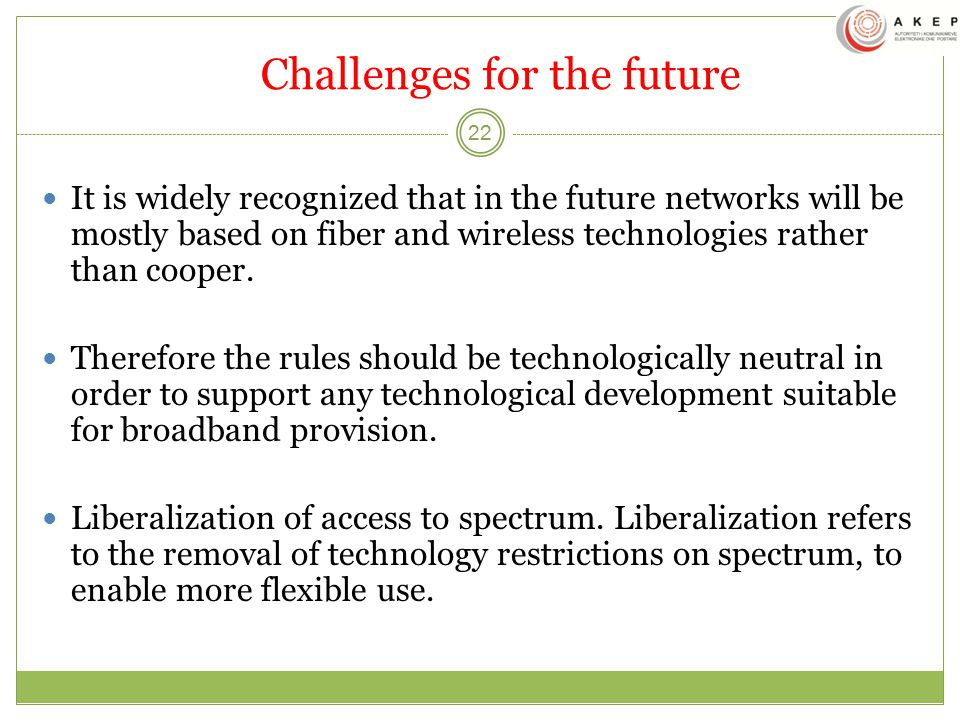 Challenges for the future 22 It is widely recognized that in the future networks will be mostly based on fiber and wireless technologies rather than cooper.