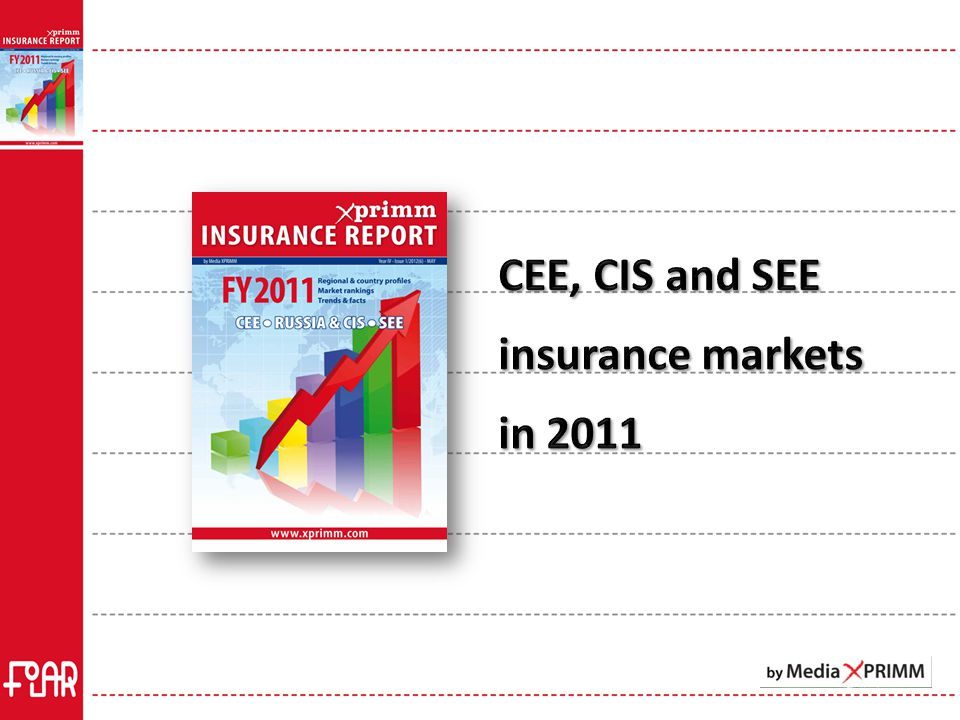 XPRIMM Insurance Report FY2011 32 countries: CEE, SEE, CIS Full length statistics in EUR and national currency on www.xprimm.com