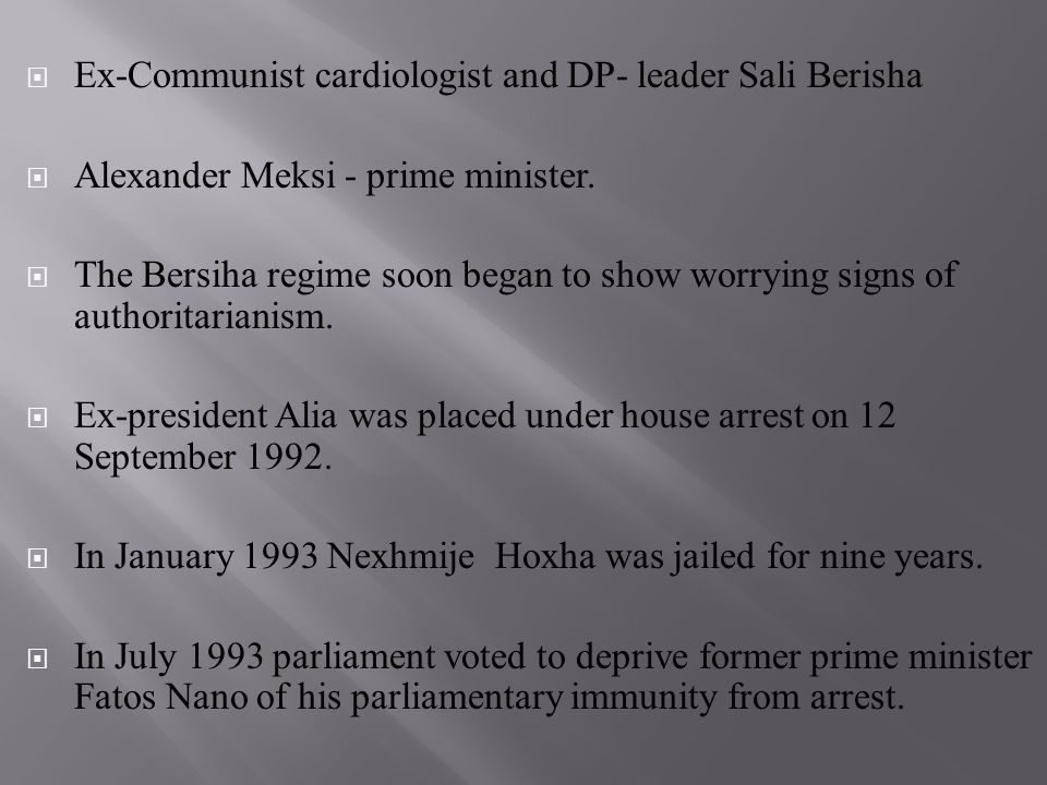  Ex-Communist cardiologist and DP- leader Sali Berisha  Alexander Meksi - prime minister.  The Bersiha regime soon began to show worrying signs of