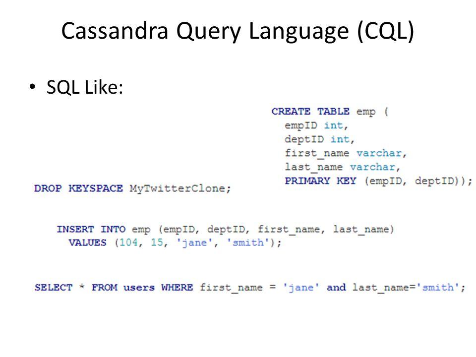 Cassandra Query Language (CQL) SQL Like: