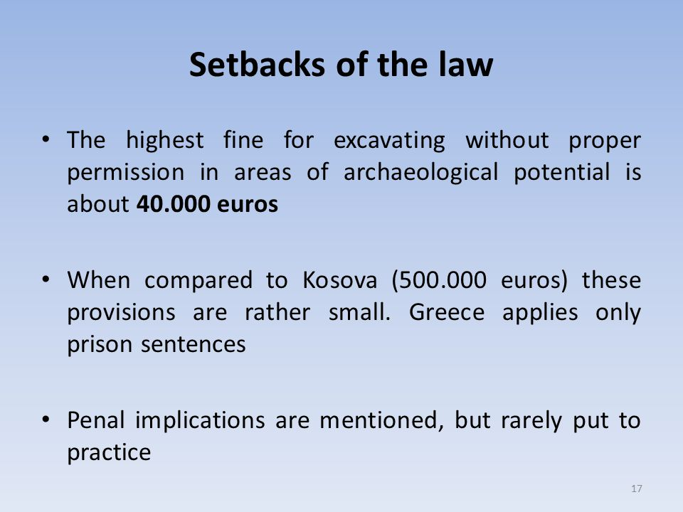 Setbacks of the law The highest fine for excavating without proper permission in areas of archaeological potential is about 40.000 euros When compared