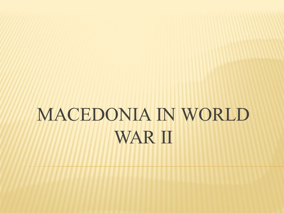 MACEDONIA IN WORLD WAR II