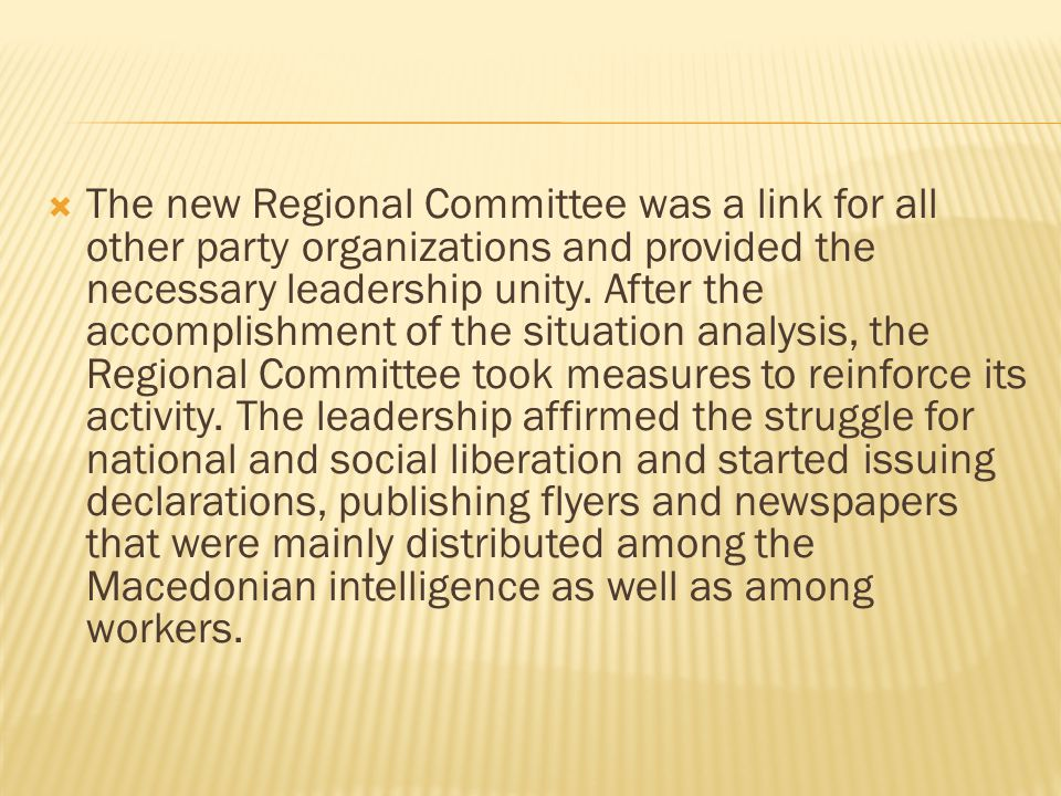  The new Regional Committee was a link for all other party organizations and provided the necessary leadership unity.