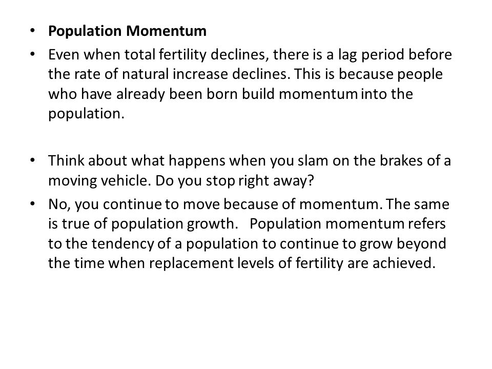 Population Momentum Even when total fertility declines, there is a lag period before the rate of natural increase declines.