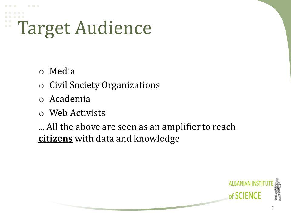 Target Audience o Media o Civil Society Organizations o Academia o Web Activists...
