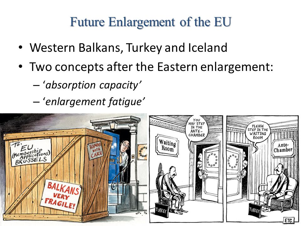 Future Enlargement of the EU Western Balkans, Turkey and Iceland Two concepts after the Eastern enlargement: – 'absorption capacity' – 'enlargement fa