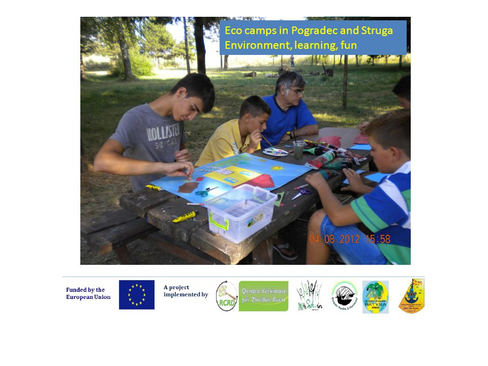 Strengthening education and training capacity on natural resource conservation in Ohrid – Prespa basins Project funded by the European Union Eco camps in Pogradec and Struga Environment, learning, fun