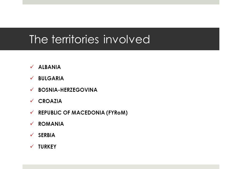 The territories involved ALBANIA BULGARIA BOSNIA-HERZEGOVINA CROAZIA REPUBLIC OF MACEDONIA (FYRoM) ROMANIA SERBIA TURKEY