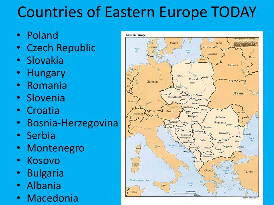 Countries of Eastern Europe TODAY Poland Czech Republic Slovakia Hungary Romania Slovenia Croatia Bosnia-Herzegovina Serbia Montenegro Kosovo Bulgaria
