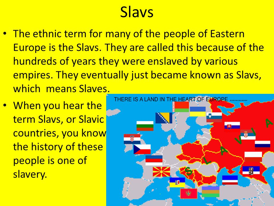 Slavs The ethnic term for many of the people of Eastern Europe is the Slavs.