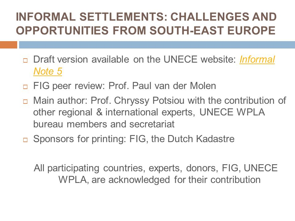 INFORMAL SETTLEMENTS: CHALLENGES AND OPPORTUNITIES FROM SOUTH-EAST EUROPE  Draft version available on the UNECE website: Informal Note 5Informal Note