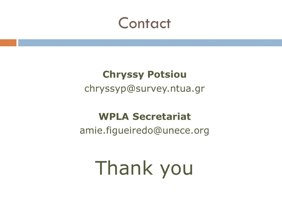 Contact Chryssy Potsiou chryssyp@survey.ntua.gr WPLA Secretariat amie.figueiredo@unece.org Thank you