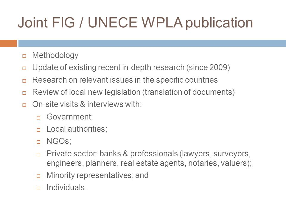Joint FIG / UNECE WPLA publication  Methodology  Update of existing recent in-depth research (since 2009)  Research on relevant issues in the speci