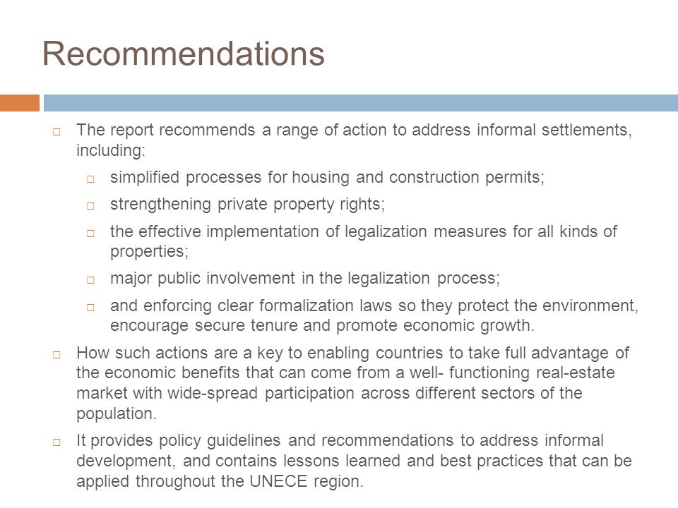 Recommendations  The report recommends a range of action to address informal settlements, including:  simplified processes for housing and construct