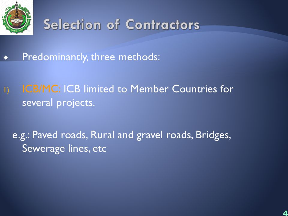 45  Predominantly, three methods: 1) ICB/MC: ICB limited to Member Countries for several projects. e.g.: Paved roads, Rural and gravel roads, Bridges