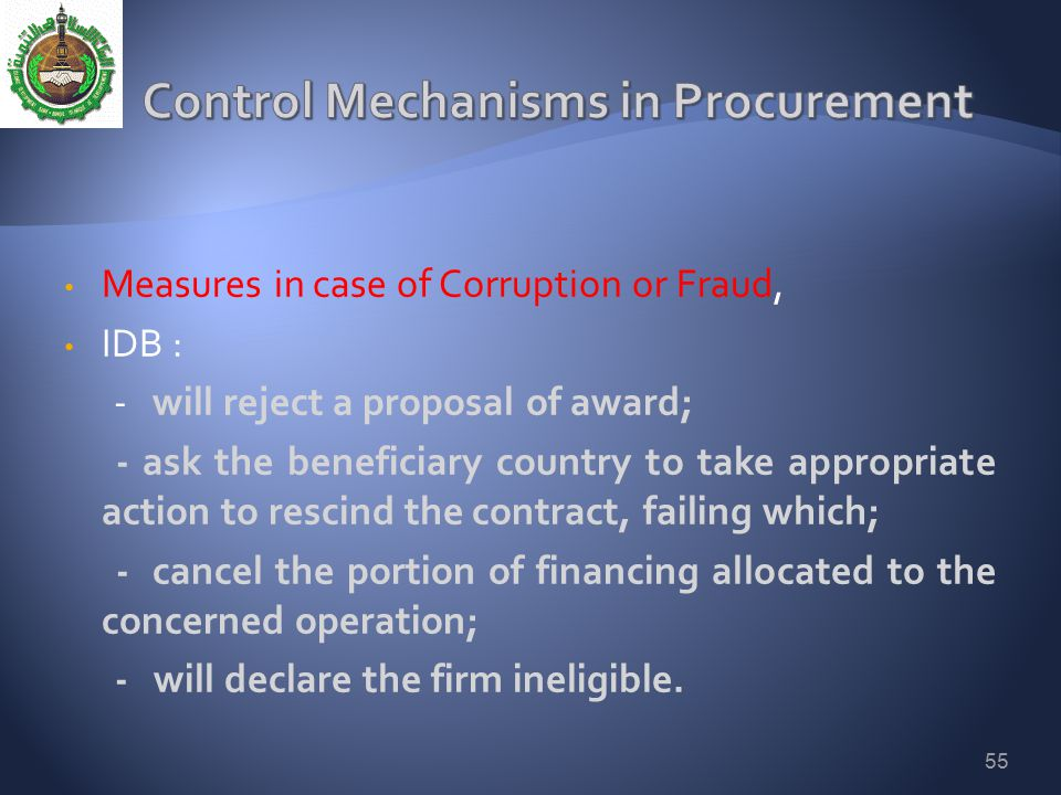 Measures in case of Corruption or Fraud, IDB : - will reject a proposal of award; - ask the beneficiary country to take appropriate action to rescind