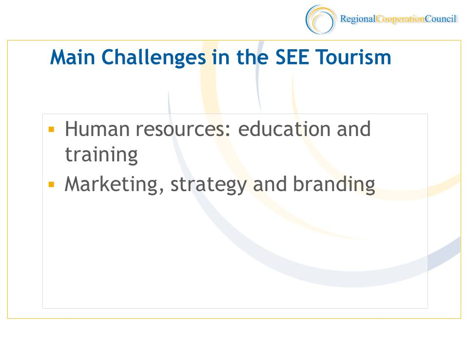 Main Challenges in the SEE Tourism  Human resources: education and training  Marketing, strategy and branding