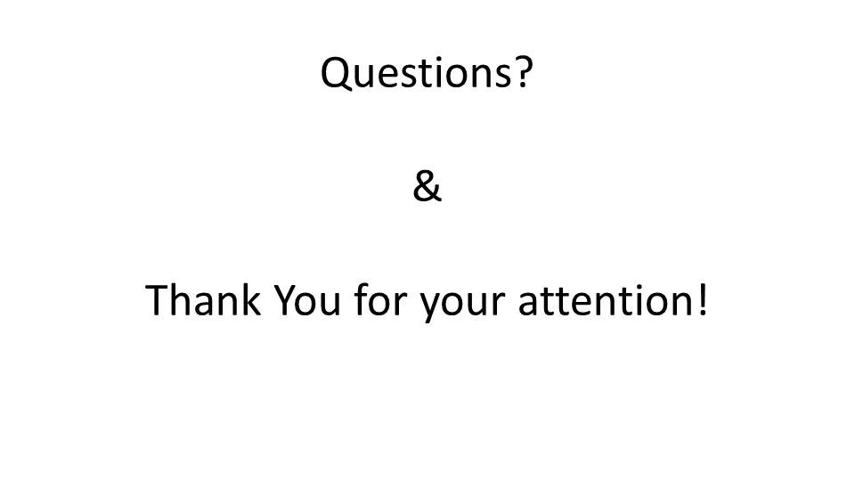 Questions? & Thank You for your attention!