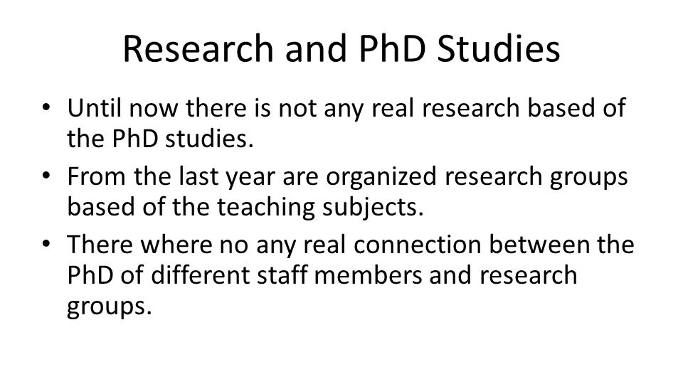 Conclusion Hard work to establish the regular PhD School Increasing students responsibility for the research work.